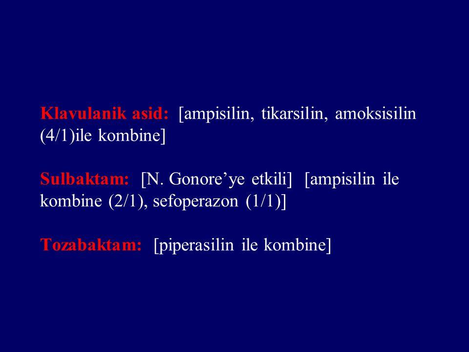 Klavulanik asid: [ampisilin, tikarsilin, amoksisilin (4/1)ile kombine] Sulbaktam: [N.